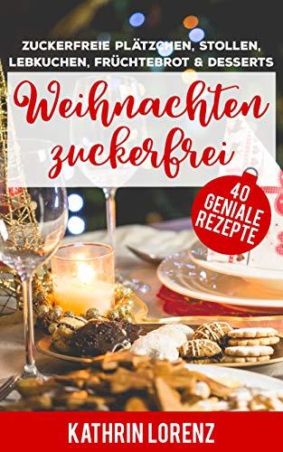 Weihnachten zuckerfrei: Zuckerfreie Plätzchen, Stollen, Lebkuchen, Früchtebrot und Desserts