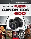 Obtenez le maximum du Canon EOS 60D (French Edition)