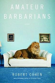 Amateur Barbarians: A Novel by [Robert Cohen]