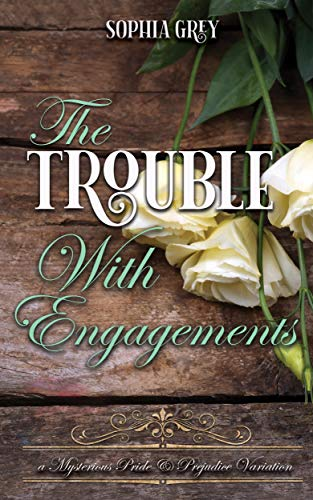 The Trouble with Engagements: A Mysterious Pride and Prejudice Variation (Meryton Mysteries Book 4) by [Sophia Grey, A Lady]