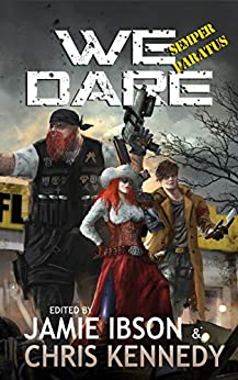 We Dare: Semper Paratus: An Anthology of the Apocalypse by [Chris Kennedy, Jamie Ibson, Robert E. Hampson, Rob Howell, Kevin Steverson, Kevin Ikenberry, Jon R. Osborne, Christopher Woods, Marisa Wolf, Jason Cordova, Marie Whittaker, Brent Roeder, Christopher  L. Smith, Kevin Fritz Fotovich, Philip Wohlrab]