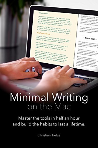 Minimal Writing on the Mac: Master the tools in half an hour and build habits to last...