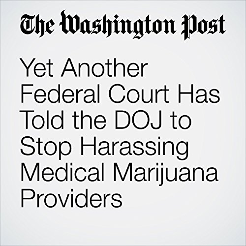Yet Another Federal Court Has Told the DOJ to Stop Harassing Medical Marijuana Providers cover art