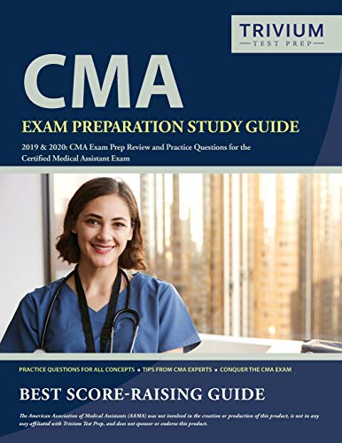 CMA Exam Preparation Study Guide 2019 And 2020: CMA Exam Prep Review and Practice Questions for the Certified Medical Assistant Exam