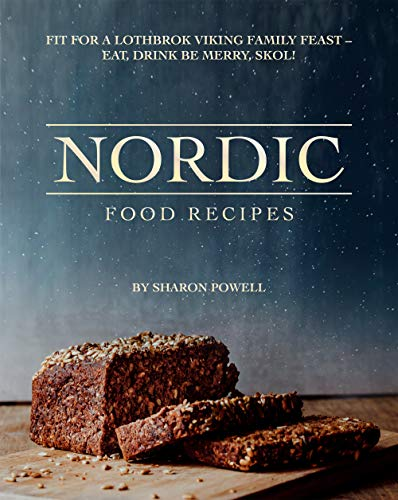Nordic Food Recipes: Fit for a Lothbrok Viking Family Feast - Eat, Drink Be Merry, Skol! (English Edition)