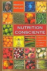 Nutrition consciente - La bible de l'alimentation du corps et de l'esprit Relié
