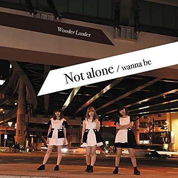 Not alone / wanna be