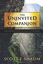 The Uninvited Companion: God's Shaping Us in His Love Through Life's Adversities