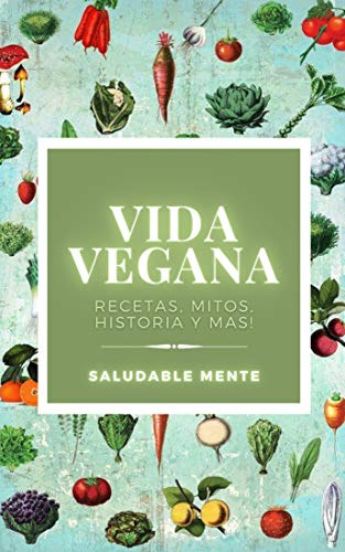 VIDA VEGANA: Recetas, mitos, historia y más!: Aprende los beneficios de empezar una vida vegana, disfruta de las recetas y cuida tu salud! (RECETAS VEGANAS nº 3)