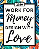 Work For Money Design With Love: 2020 Planner For Graphic Designer, 1-Year Daily, Weekly And Monthly Organizer With Calendar, Funny Gift For Christmas Or Birthday (8' x 10')