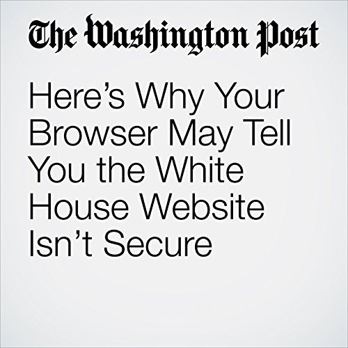Here's Why Your Browser May Tell You the White House Website Isn't Secure copertina