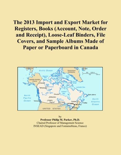The 2013 Import and Export Market for Registers, Books (Account, Note, Order and Receipt), Loose-Leaf Binders, File Covers, and Sample Albums Made of Paper or Paperboard in Canada