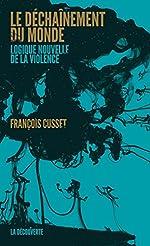 Le déchaînement du monde de François CUSSET