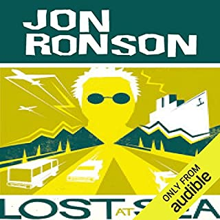 Lost at Sea: The Jon Ronson Mysteries                   By:                                                                                                                                 Jon Ronson                               Narrated by:                                                                                                                                 Jon Ronson                      Length: 15 hrs and 22 mins     94 ratings     Overall 4.6