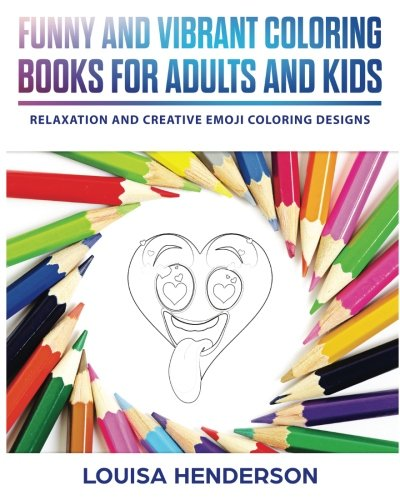Funny And Vibrant Coloring Books For Adults And Kids: Relaxation And Creative Emoji Coloring Designs (Emoji Coloring Series) (Volume 1)