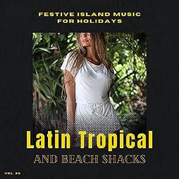 Latin Tropical And Beach Shacks - Festive Island Music For Holidays, Vol. 20