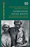 Image of Globalizing Social Rights: The International Labour Organization and Beyond (International Labour Organization (ILO) Century Series)