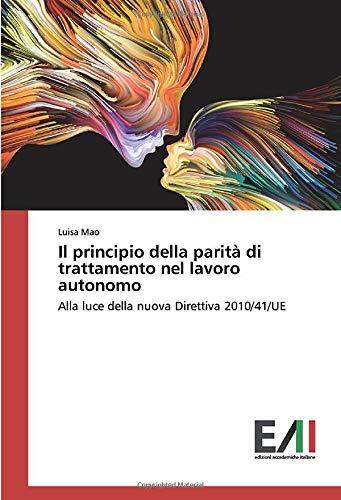 Il principio della parità di trattamento nel lavoro autonomo: Alla luce della nuova Direttiva 2010/41/UE
