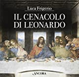 Il Cenacolo di Leonardo. Ediz. illustrata