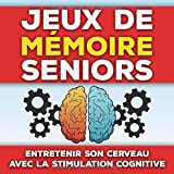 Jeux de Mémoire Seniors: Entretenir son cerveau avec la stimulation cognitive | Cahier de...