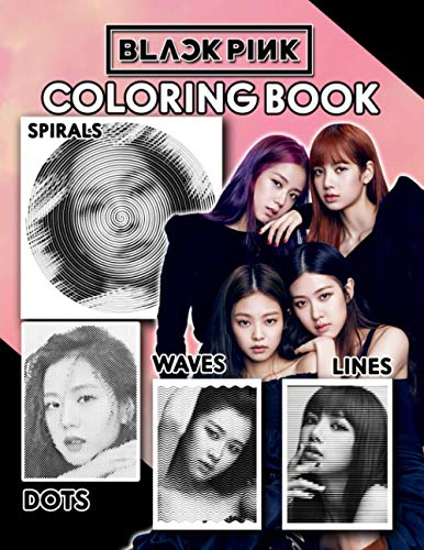 Blackpink Dots Lines Spirals Waves Coloring Book: New Kind Of Coloring Book For Fans Of Blackpink With Flawless And Cute Design Pictures