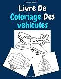 Livre De Coloriage Des véhicules: 100 grands dessins uniques de véhicules Tracteur,Camion Voitures, Bateaux, Camions, Avions et Plus! ce livre de ... à partir de 2 ans ( cadeaux pour enfants)