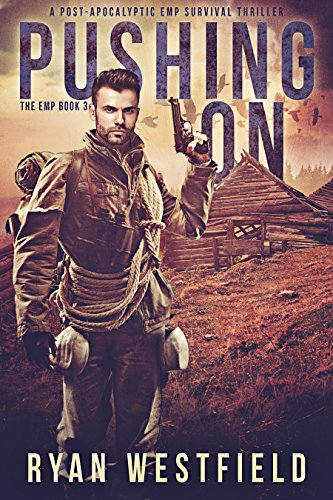 Pushing On: A Post-Apocalyptic EMP Survival Thriller (The EMP Book 3) by [Ryan Westfield]