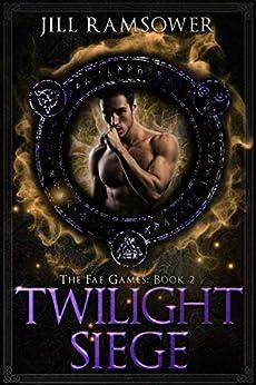 Twilight Siege: An Urban Fantasy Romance (The Fae Games Book 2) by [Jill Ramsower]