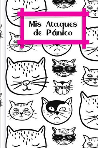 Mis Ataques de Pánico: Para rellenar y marcar para la grabación RÁPIDA de los ataques de ansiedad y pánico con el nivel de ansiedad + los síntomas + ... signos + y mucho más | Design: Gatos fríos