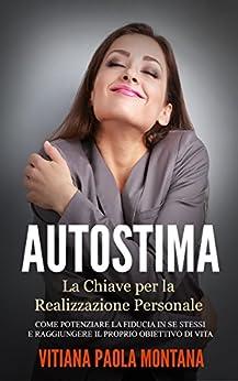 """Autostima - La Chiave per la Realizzazione Personale: Come potenziare la fiducia in se stessi e raggiungere il proprio obiettivo di vita (Collana """"Progetto Evolutivo"""" Vol. 3) di [Vitiana Paola Montana]"""