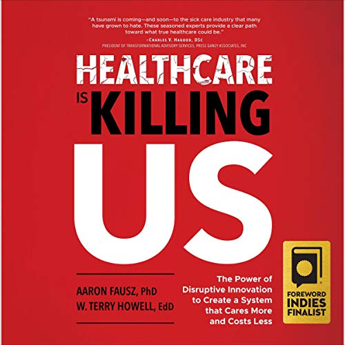 Healthcare Is Killing Us Audiobook By Aaron Fausz PhD, W. Terry Howell EdD cover art
