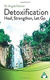 Detoxification: Heal, Strengthen, Let Go