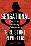 "Image of Sensational: The Hidden History of America's ""Girl Stunt Reporters"""