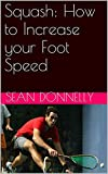Squash: How to Increase your Foot Speed (English Edition)