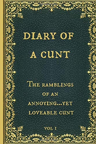 Diary of a Cunt The ramblings of an annoying…yet loveable cunt: Funny Novelty Gag Gift Notebook, Journal. Ideal For Secret Santa,Christmas & Birthdays. Vintage book cover design.