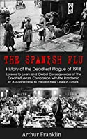 The Spanish Flu: History of the Deadliest Plague of 1918. Lessons to Learn and Global Consequences of The Great Influenza. Comparison with the Pandemic of 2020 and How to Prevent New Ones in Future