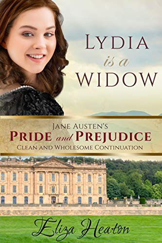 Lydia is a Widow: Book 3 of 4 (Jane Austen's Pride and Prejudice Clean and wholesome Continuation) by [Eliza Heaton, His Everlasting Love Media]