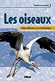 Bien débuter en ornithologie: Les oiseaux