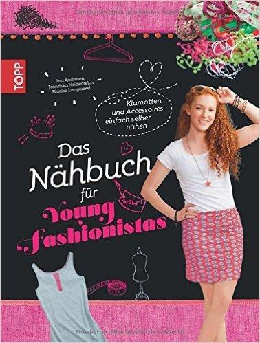 Das Nähbuch für Young Fashionistas: Klamotten und Accessoires einfach selber nähen von Ina Andresen ,,Bianka Langnickel ,,Franziska Heidenreich ( 9. März 2015 )