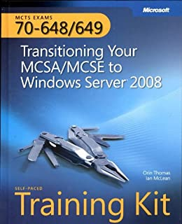 MCTS Self-Paced Training Kit (Exams 70-648 & 70-649): Transitioning Your MCSA/MCSE to Windows Server® 2008 (Microsoft Press Training Kit)