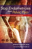 Stop Endometriosis and Pelvic Pain: What Every Woman and Her Doctor Need to Know (English Edition)