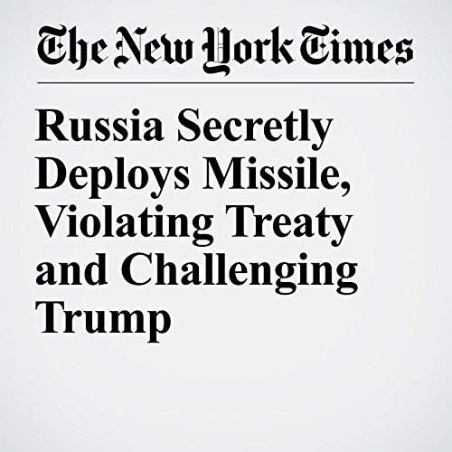 Russia Secretly Deploys Missile, Violating Treaty and Challenging Trump copertina