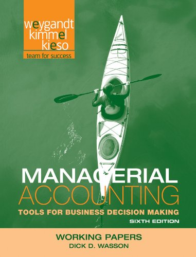 Working Papers to accompany Managerial Accounting: Tools for Business Decision Making, 6e