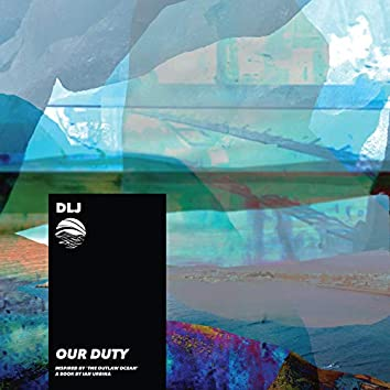 Our Duty (Inspired by 'The Outlaw Ocean' a book by Ian Urbina)