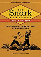 The Snark Handbook: Insult Edition: Comebacks, Taunts, and Effronteries (Snark Series)