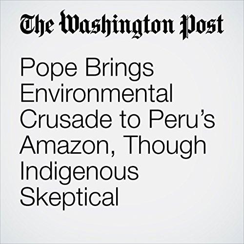 Pope Brings Environmental Crusade to Peru's Amazon, Though Indigenous Skeptical copertina