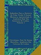 Subsidios Para a Historia De Cabo Verde E Guiné: Memoria Apresentada Á Academia Real Das Sciencias De Lisboa, Volume 1 (Portuguese Edition)