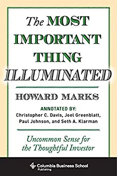 The Most Important Thing Illuminated: Uncommon Sense for the Thoughtful Investor (Columbia Business School Publishing) by [Howard Marks, Paul Johnson, Bruce Greenwald]