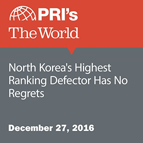 North Korea's Highest Ranking Defector Has No Regrets audiobook cover art