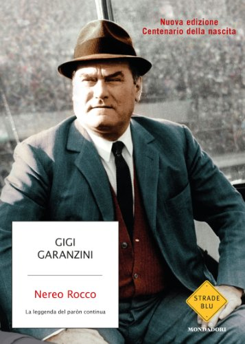 Nereo Rocco: La leggenda del paròn continua (Strade blu. Non Fiction)